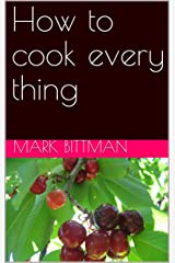 How to cook every thing Kindle Edition