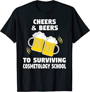 Cheers Beers Cosmetology School Survivor Graduation T-Shirt