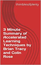 3 Minute Summary of Accelerated Learning Techniques by Brian Tracy and Colin Rose (thimblesofplenty 3 Minute Business Book Summary Series 1)