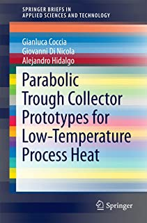 Parabolic Trough Collector Prototypes for Low-Temperature Process Heat (SpringerBriefs in Applied Sciences and Technology)