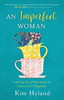 An Imperfect Woman: Letting Go of the Need to Have It All Together