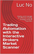 Trading Automation with the Interactive Brokers Market Scanner: Deploy and manage an effective trading strategy using IB Scanners. Find filters, signals, buying and selling rules inside!