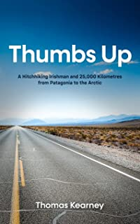 Thumbs Up A Hitchhiking Irishman and 25,000 Kilometres from Patagonia to the Arctic