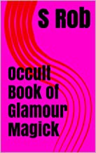 Occult Book of Glamour Magick