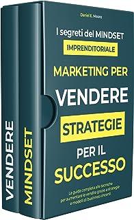 MARKETING PER VENDERE: STRATEGIE PER IL SUCCESSO Scopri segreti del mindset imprenditoriale con guida completa alle tecnic...