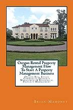 Oregon Rental Property Management How To Start A Property Management Business: Oregon Real Estate Commercial Property Management & Residential Property Management