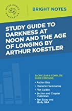 Study Guide to Darkness at Noon and The Age of Longing by Arthur Koestler (Bright Notes)