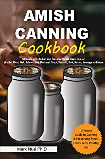 AMISH CANNING COOKBOOK: Ultimate Guide to Can and Pressure Canning Meats, Meals in a Jar, (Rabbit Meat, Fish, Salmon Blue ...