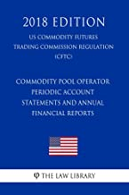 Commodity Pool Operator Periodic Account Statements and Annual Financial Reports (US Commodity Futures Trading Commission Regulation) (CFTC) (2018 Edition) (English Edition)
