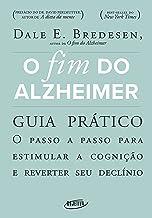 O fim do Alzheimer - guia prático: O passo a passo para estimular a cognição e reverter seu declínio (Portuguese Edition)