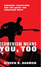 Ecumenism Means You, Too: Ordinary Christians and the Quest for Christian Unity