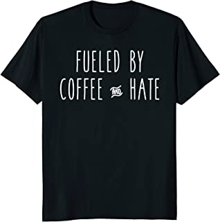 Fueled by Coffee and Hate Funny Humor Cute Tee