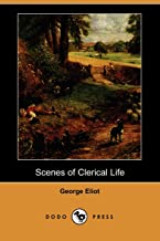 Scenes of Clerical Life (Dodo Press): George Eliot' was the pseudonym used by Mary Ann Evans. She was one of the most important writers of the ... and sophisticated character portraits.