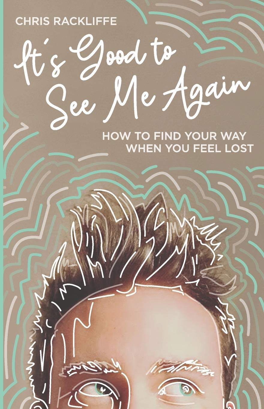 It's Good To See Me Again: How To Find Your Way When You Feel Lost