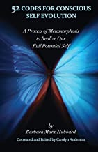 52 Codes for Conscious Self Evolution: A Process of Metamorphosis to Realize Our Full Potential Self