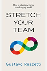 Stretch Your Team: How to Adapt And Thrive in a Changing World Kindle Edition