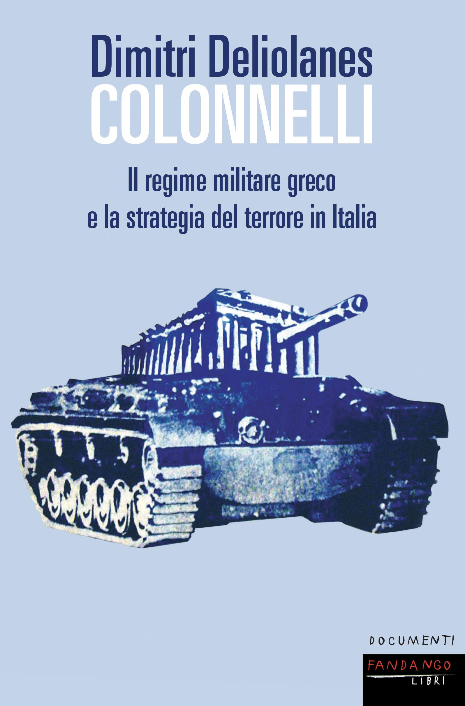 Download Colonnelli. Il Regime Militare Greco E La Strategia Del Terrore In Italia 