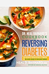 Dr. Neal Barnard's Cookbook for Reversing Diabetes: 150 Recipes Scientifically Proven to Reverse Diabetes Without Drugs Hardcover