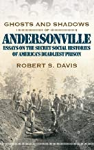 Ghosts and Shadows of Andersonville: Essays on the Secret Social Histories of America's Deadliest Prison