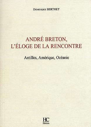 André Breton, léloge de la rencontre : Antilles, Amérique, Océanie