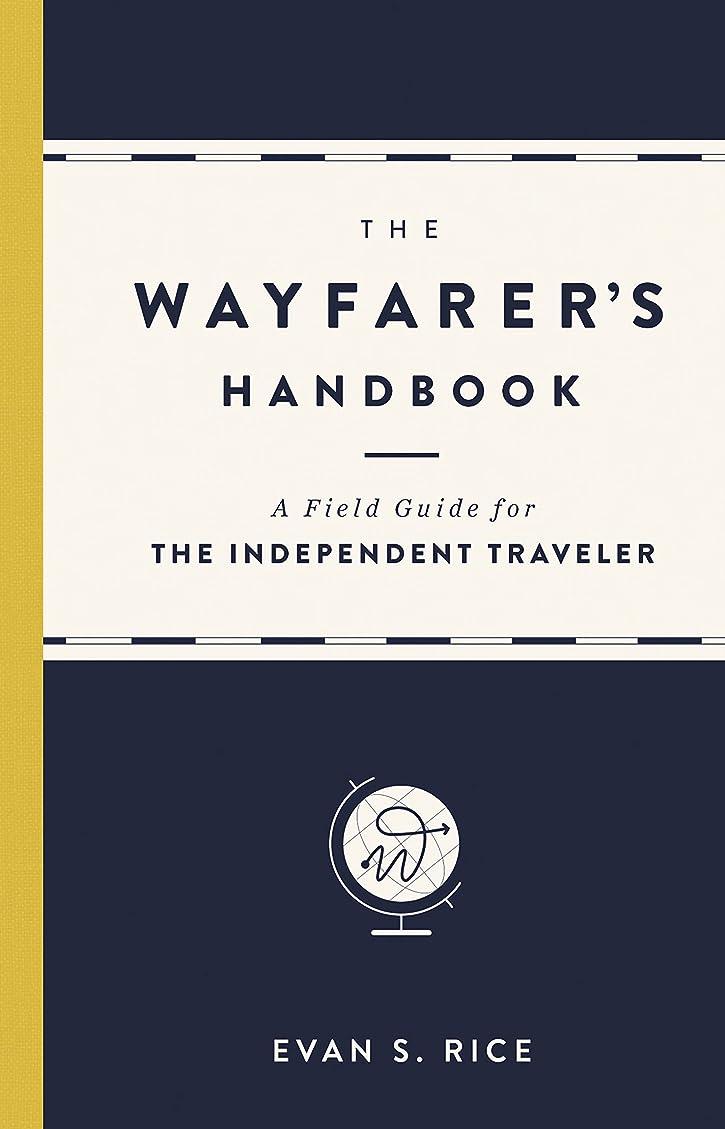 幻影バケツ祈るThe Wayfarer's Handbook: A Field Guide for the Independent Traveler (English Edition)
