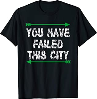 You Have Failed This City Shirt - Green Arrows T-Shirt