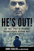 He's Out!: The true story of infamous prison escapee Richard Matt as told by his daughter