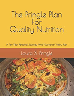 The Pringle Plan for Quality Nutrition: A Ten-Year Personal Journey And Nutritarian Menu Plan