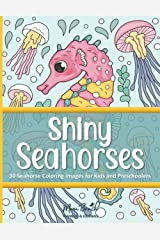 Shiny Seahorses: 30 Coloring Pages for Kids, Preschoolers, and Toddlers - Makes a Great Gift for Boys and Girls! Paperback