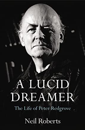 A Lucid Dreamer: The Life of Peter Redgrove (English Edition)