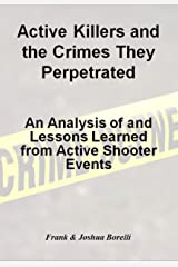 Active Killers and the Crimes They Perpetrated: An Analysis of and Lessons Learned from Active Shooter Events in the Past 150+ Years Kindle Edition