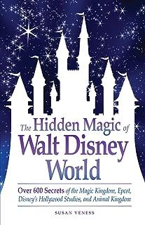 The Hidden Magic of Walt Disney World: Over 600 Secrets of the Magic Kingdom, Epcot, Disney's Hollywood Studios, and Anima...