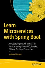 Learn Microservices with Spring Boot: A Practical Approach to RESTful Services using RabbitMQ, Eureka, Ribbon, Zuul and Cucumber (English Edition)