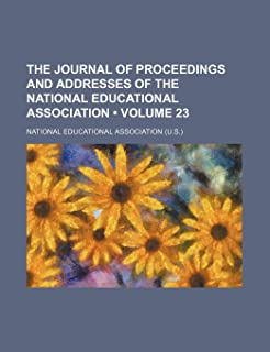 The Journal of Proceedings and Addresses of the National Educational Association (Volume 23)