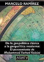 De la geopolítica clásica a la geopolítica moderna: El pensamiento de Mohammad Farhad Koleini (Spanish Edition)
