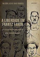 A liberdade em Frantz Fanon: a existência aos olhos dos condenados