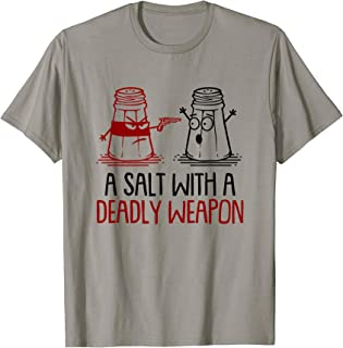 A Salt With A Deadly Weapon Funny T-Shirt