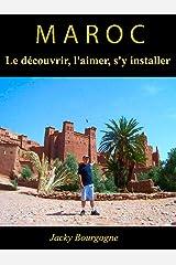Maroc Le découvrir, l'aimer, s'y installer Format Kindle