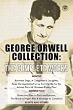 The Complete Works of George Orwell: Novels, Poetry, Essays: (1984, Animal Farm, Keep the Aspidistra Flying, A Clergyman's...