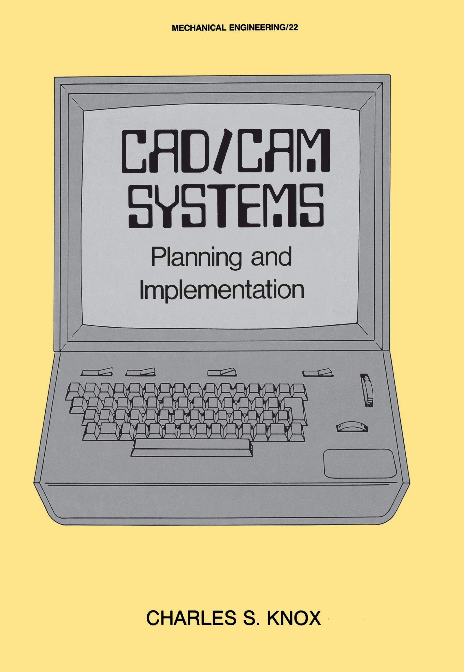 CAD/CAM Systems Planning and Implementation (Mechanical Engineering Book 22)