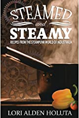 Steamed and Steamy: Recipes from the Steampunk World of Industralia Paperback