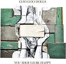 goo goo dolls you should be happy songs