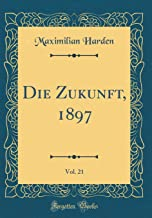 Die Zukunft, 1897, Vol. 21 (Classic Reprint)