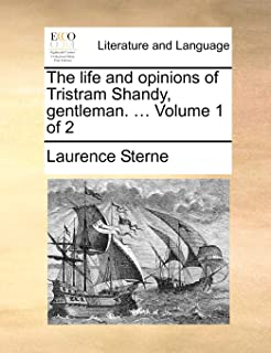 The Life and Opinions of Tristram Shandy, Gentleman. ... Volume 1 of 2