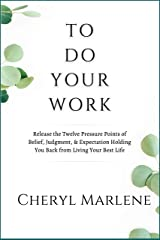To Do Your Work: Release the Twelve Pressure Points of Belief, Judgment, and Expectation Holding You Back from Living Your Best Life Kindle Edition