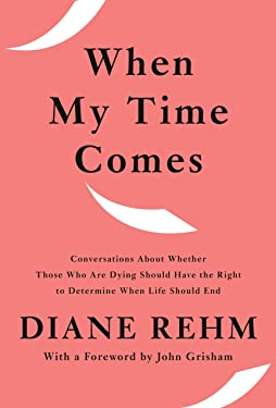 When My Time Comes: Conversations About Whether Those Who Are Dying Should Have the Right to Determine When Life Should End