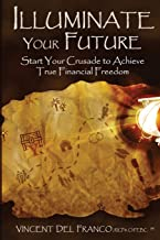 Illuminate Your Future: Start Your Crusade to Achieve True Financial Freedom