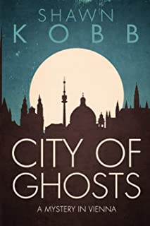 City of Ghosts: A Mystery in Vienna - Book One