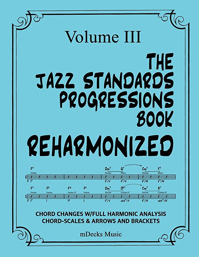 摘むやがてウェイターThe Jazz Standards Progressions Book Reharmonized Vol. III: Chord Changes with Full Harmonic Analysis, Chord-Scales and Arrows & Bracket Analysis