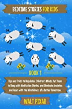 Bedtime Stories for Kids Book 1: Tips and Tricks to Help Relax Children`s Minds, Put Them to Sleep With Meditation Stories, and Eliminate Anxieties and Fears with the Mindfulness of a Better Tomorrow